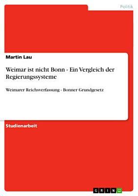 Weimar ist nicht Bonn   Ein Vergleich der Regierungssysteme PDF