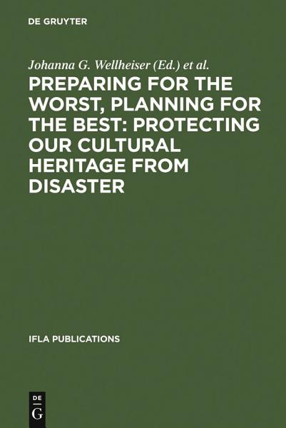 Preparing for the Worst, Planning for the Best: Protecting our Cultural Heritage from Disaster