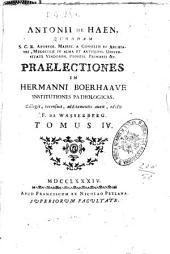 Antonii de Haen ... Praelectiones in Hermanni Boerhaave Institutiones pathologicas. Collegit, recensuit, additamentis auxit, edidit F. de Wasserberg. Tomus 1. - 5.!: Volume 4