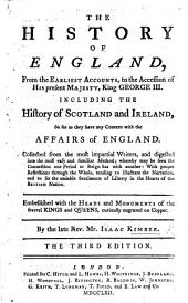 The History of England, from the Earliest Accounts to the Accession of ... George III. Including the History of Scotland and Ireland, So Far as They Have Any Concern with the Affairs of England. ... Embellished with the Heads and Monuments of the ... Kings and Queens. ... The Third Edition