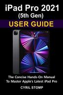 IPad Pro 2021 (5th Gen) User Guide