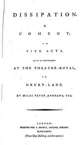 Dissipation: A Comedy, in Five Acts; as it is Performed at the Theatre-Royal, in Drury-Lane
