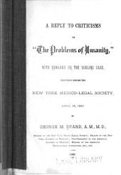 "Reply to Criticisms on ""The Problems of Insanity"" with Remarks on the Gosling Case: Delivered Before the New York Medico-legal Society, April 16, 1880"
