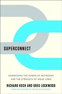 Superconnect  Harnessing the Power of Networks and the Strength of Weak Links PDF