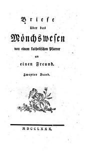 Briefe über das Mönchswesen von einem katholischen Pfarrer an einen Freund: Zweyter Band, Band 2