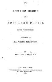 Southern Rights and Northern Duties in the present crisis. A letter to Hon. William Pennington