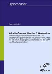 Virtuelle Communities der 2. Generation: Untersuchung von Geschäftspotenzialen und kritischen Erfolgsfaktoren von virtuellen Communities mit hybridem Zugang (mobil/stationär) aus der Sicht von Mobilfunkbetreibern