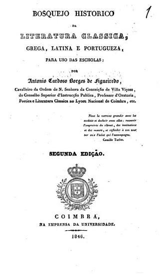 Bosquejo historico da literatura classica grega  latina e portugueza  para uso das escholas PDF