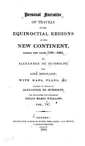 Personal Narrative of Travels to the Equinoctial Regions of the New Continent During the Years 1799-1804: Volume 4