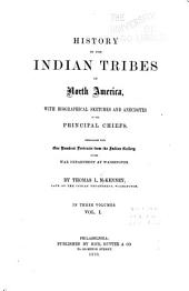 History of the Indian Tribes of North America: With Biographical Sketches and Anecdotes of the Principal Chiefs. Embellished with One Hundred and Twenty Portraits, from the Indian Gallery in the War Department at Washington, Volume 1