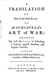 A Translation of Part of the First Book of Machiavell's Art of War: Treating of the Best Method of Defending a Country Against Invasions and Popular Tumults ; with an Introduction and Preface, in Answer to Modern Objections