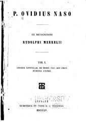P. Ovidius Naso: Amores. Epistulae. De medic. fac. Ars amat. Remedia amoris