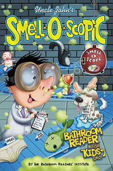 Uncle John s Smell O Scopic Bathroom Reader For Kids Only  PDF