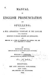 Manual of English Pronunciation and Spelling: Containing a Full Alphabetical Vocabulary of the Language, with a Preliminary Exposition of English Orthoëpy and Orthography, and Designed as a Work of Reference for General Use, and as a Text-book in Schools