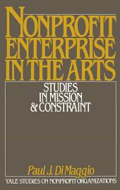 Nonprofit Enterprise in the Arts: Studies in Mission and Constraint