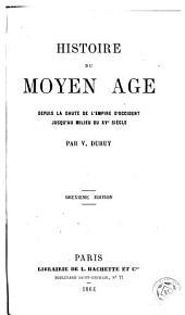 Histoire du moyen age: depuis la chute de l'empire d'Occident jusqu'au milieu du XVe siécle