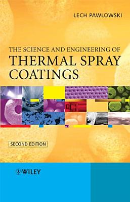 The Science and Engineering of Thermal Spray Coatings
