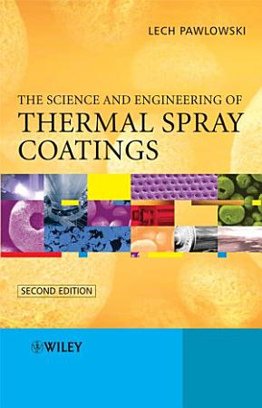 The Science and Engineering of Thermal Spray Coatings PDF