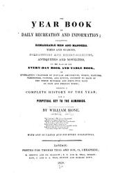 The Year Book of Daily Recreation and Information: Concerning Remarkable Men and Manners, Times and Seasons, Solemnities and Merry-makings, Antiquities and Novelties on the Plan of the Every-day Book and Table Book ..., Volume 2