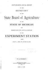 Annual Report of the Secretary of the State Board of Agriculture of the State of Michigan and ... Annual Report of the Agricultural College Experiment Station from ...: Volume 58