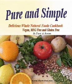 Pure And Simple  Delicious Whole Natural Foods Cookbook  Vegan  MSG Free And Gluten Free