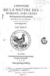 L'histoire de la nature des oyseaux, auec leurs descriptions, & naïfs portraicts retirez du naturel: escrite en sept liures