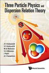 Three-Particle Physics and Dispersion Relation Theory