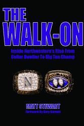 The Walk On Inside Northwestern S Rise From Cellar Dweller To Big Ten Champ Book PDF