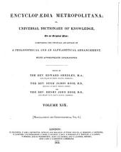 Encyclopædia Metropolitana; Or, Universal Dictionary of Knowledge ...: Comprising the Twofold Advantage of a Philosophical and an Alphabetical Arrangement, with Appropriate Engravings, Volume 19