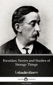 Kwaidan: Stories and Studies of Strange Things by Lafcadio Hearn (Illustrated)