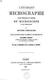 L'étudiant micrographe: traité théorique et pratique du microscope et des préparations