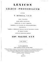 Lexicon graeco-prosodiacum olim vulgatum typis mandavit correxit et illustravit Edv. Maltby