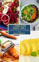 25 Spiral Slicer Recipes - Part 2