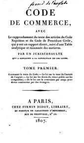 Code de commerce: avec le rapprochement du texte des articles du Code Napoléon et du Code de procédure civile : qui y ont un rapport direct suivi d'une table analytique et raisonnée des matieres