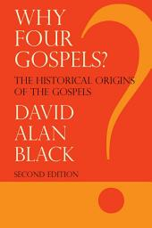 Why Four Gospels: The Historical Origins of the Gospels