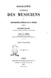 Biographie universelle des musiciens et bibliographie générale de la musique par F.J. Fétis: Volume5