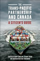 The Trans-Pacific Partnership and Canada: A Citizen's Guide