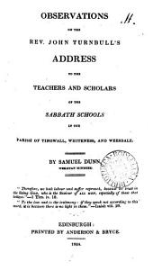 Observations on the rev. John Turnbull's address to the teachers and scholars of the sabbath schools in ... Tingwall, whiteness, and Weesdale: Volume 11