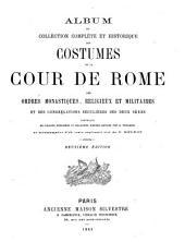Album ou collection complète et historique des costumes de la cour de Rome, des ordres monastiques, religieux et militaires et des congrégations séculières des deux sexes