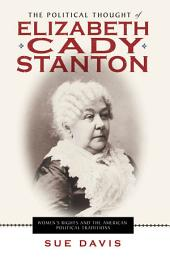 The Political Thought of Elizabeth Cady Stanton: Women's Rights and the American Political Traditions