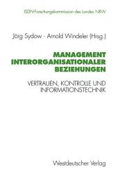 Management interorganisationaler Beziehungen: Vertrauen, Kontrolle und Informationstechnik