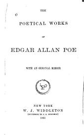 The Poetical Works of Edgar Allan Poe: With an Original Memoir