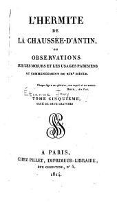 L'hermite de la Chaussée-d'Antin, ou Observations sur les moeurs et les usages Parisiens au commencement du XIXe siècle: Volume5