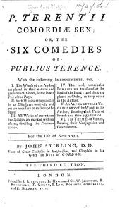 P. Terentii Comœdiæ sex: or the six comedies of Publius Terence ... By J. Stirling. ... The third edition