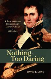 Nothing Too Daring: A Biography of Commodore David Porter, 1783-1843
