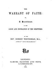 The Warrant of Faith: Or, a Handbook to the Canon and Inspiration of the Scriptures