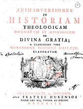 Animadversiones in Historiam theologicam dogmatum et opinionum de divina gratia; a clarissimo viro marchione Scipione Maffaejo elaboratam