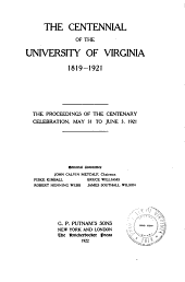 The Centennial of the University of Virginia, 1819-1921: The Proceedings of the Centenary Celebration, May 31 to June 3, 1921