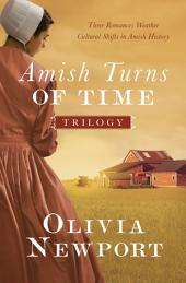 The Amish Turns of Time Trilogy: Three Romances Weather Cultural Shifts in Amish History