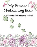 My Personal Medical Log Book / a Health Record Keeper & Journal